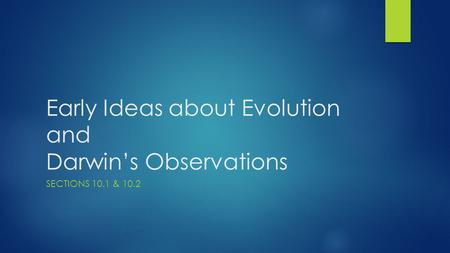 Early Ideas about Evolution and Darwin's Observations SECTIONS 10.1 & 10.2.