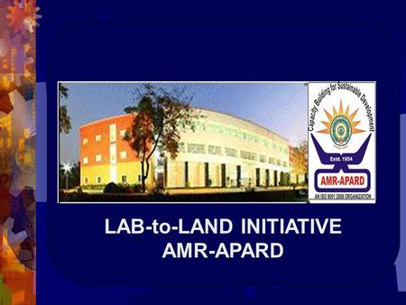 LAB-to-LAND INITIATIVE AMR-APARD. LAB –TO –LAND INITIATIVE  KEYCAP – Knowledgeable and Empowered community is the KEY to Community Development in Andhra.