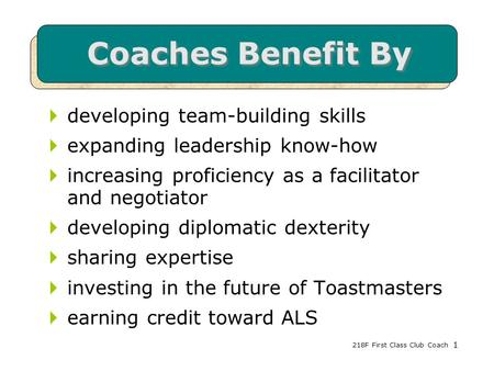 218F First Class Club Coach1 Coaches Benefit By  developing team-building skills  expanding leadership know-how  increasing proficiency as a facilitator.
