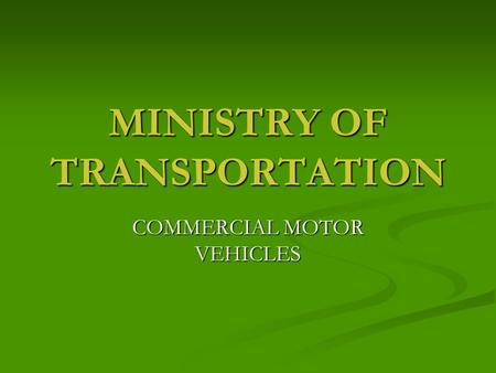 MINISTRY OF TRANSPORTATION COMMERCIAL MOTOR VEHICLES.