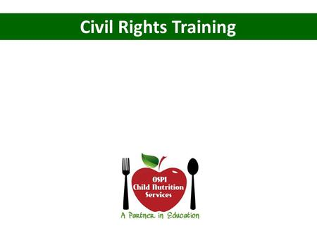 Civil Rights Training. Why? Civil Rights Regulations are intended to assure that benefits of Child Nutrition Programs are made available to all eligible.