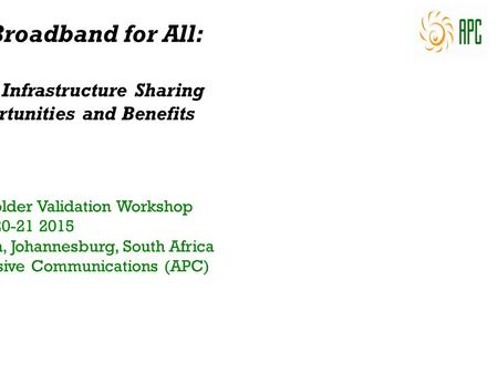 Unlocking Broadband for All: Introduction to Infrastructure Sharing The Key Opportunities and Benefits SADC-CRASA Stakeholder Validation Workshop May 20-21.