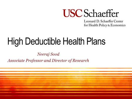 High Deductible Health Plans ​ Neeraj Sood ​ Associate Professor and Director of Research.