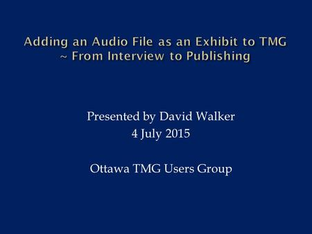 Presented by David Walker 4 July 2015 Ottawa TMG Users Group.