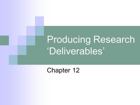 Producing Research 'Deliverables' Chapter 12. O'Leary, Z. (2005) RESEARCHING REAL-WORLD PROBLEMS: A Guide to Methods of Inquiry. London: Sage. Chapter.