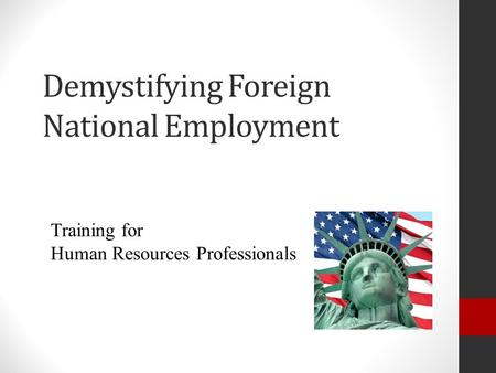 Demystifying Foreign National Employment Training for Human Resources Professionals.
