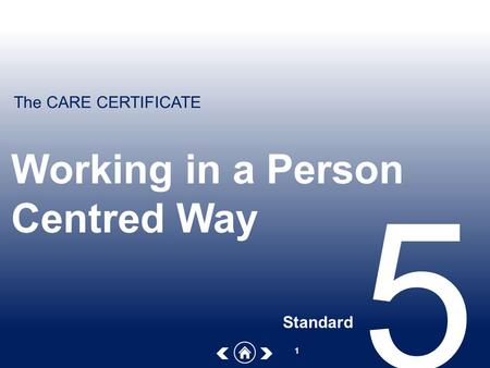 The CARE CERTIFICATE 1 Working in a Person Centred Way Standard 5.