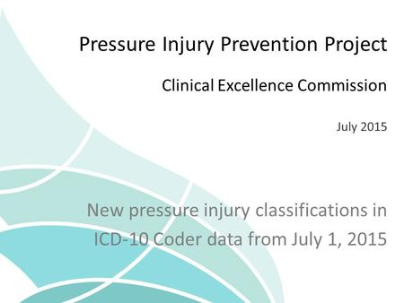 Pressure Injury Prevention Project Clinical Excellence Commission July 2015 New pressure injury classifications in ICD-10 Coder data from July 1, 2015.