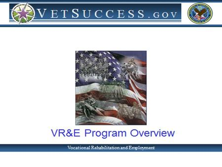 Vocational Rehabilitation & Employment Objective VR&E is an employment program, differing from VA's Education benefit programs Provide services to eligible.