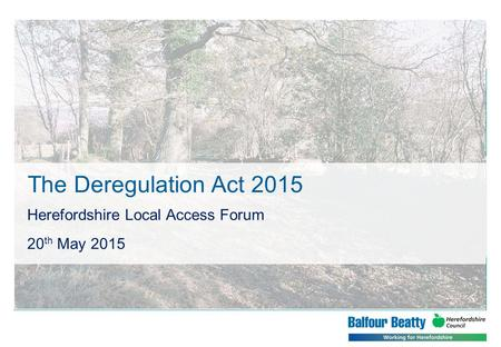 The Deregulation Act 2015 Herefordshire Local Access Forum 20 th May 2015.