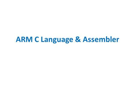 ARM C Language & Assembler. Using C instead of Java (or Python, or your other favorite language)? C is the de facto standard for embedded systems because.