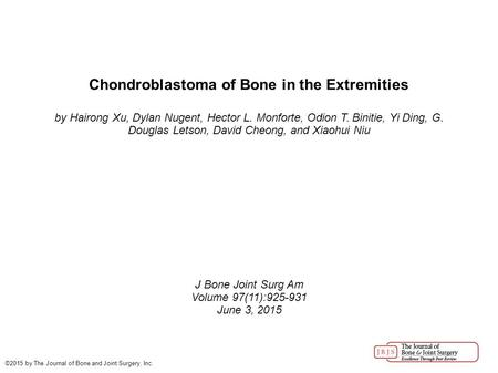 Chondroblastoma of Bone in the Extremities by Hairong Xu, Dylan Nugent, Hector L. Monforte, Odion T. Binitie, Yi Ding, G. Douglas Letson, David Cheong,