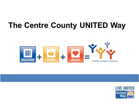 The Centre County UNITED Way. Centre County United Way donations fund programs – not the agency that provides the program. All of the funded programs.