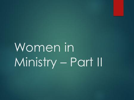 Women in Ministry – Part II. Our Founders  Were leery of organization.  Many of them had recently been kicked out of their church.  Discovery of new.