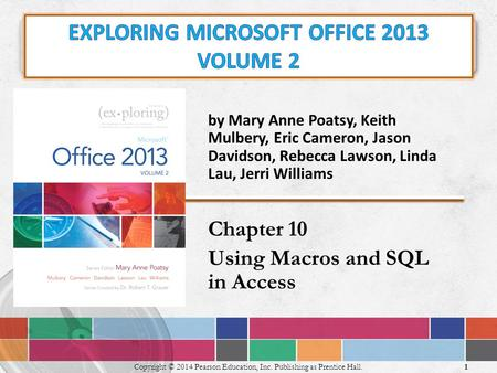 By Mary Anne Poatsy, Keith Mulbery, Eric Cameron, Jason Davidson, Rebecca Lawson, Linda Lau, Jerri Williams Chapter 10 Using Macros and SQL in Access 1.