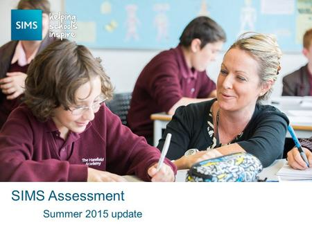 Summer 2015 update SIMS Assessment. Overview of updates Summer 2015 EYFS Discover graphs New functionality on PoS screen Gradeset update for 'overall'