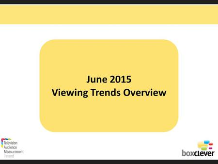 June 2015 Viewing Trends Overview. Irish adults aged 15+ watched TV for an average of 3 hours and 7 minutes each day in June 2015. 90% (2hours 48 mins)
