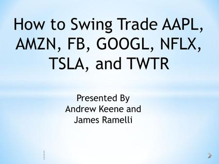 How to Swing Trade AAPL, AMZN, FB, GOOGL, NFLX, TSLA, and TWTR