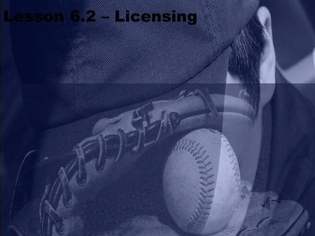 Lesson 6.2 – Licensing. Licensing 3. The 2013 report shows growth in nearly every licensing category, with entertainment, trademark/brands, fashion and.