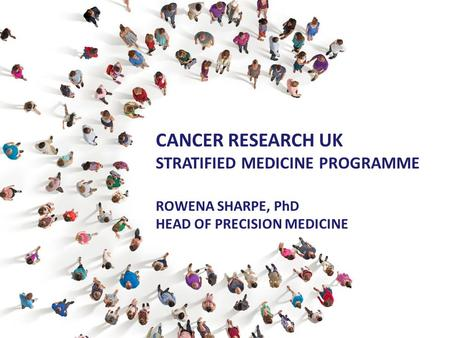 Cancer Research UK STRATIFIED MEDICINE PROGRAMME
