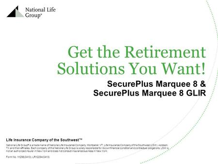 Get the Retirement Solutions You Want! SecurePlus Marquee 8 & SecurePlus Marquee 8 GLIR National Life Group ® is a trade name of National Life Insurance.