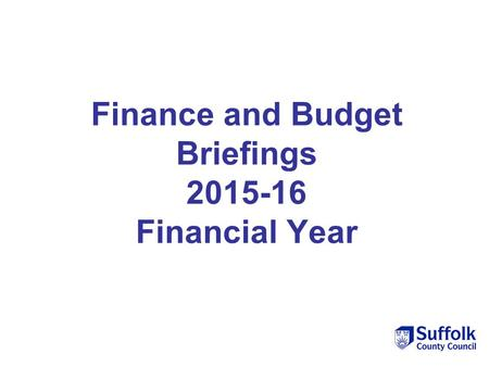Finance and Budget Briefings 2015-16 Financial Year.