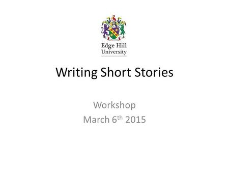 Writing Short Stories Workshop March 6 th 2015. Agenda Introductions & Objectives Reading short stories – discussion Top Tips – a shorter list (from Chekhov)