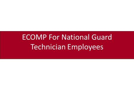 ECOMP For National Guard Technician Employees. This training will provide employees with the steps necessary to submit OSHA-301 forms and CA-1/CA-2 forms.