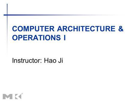 COMPUTER ARCHITECTURE & OPERATIONS I Instructor: Hao Ji.