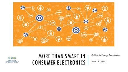 MORE THAN SMART IN CONSUMER ELECTRONICS California Energy Commission June 18, 2015.