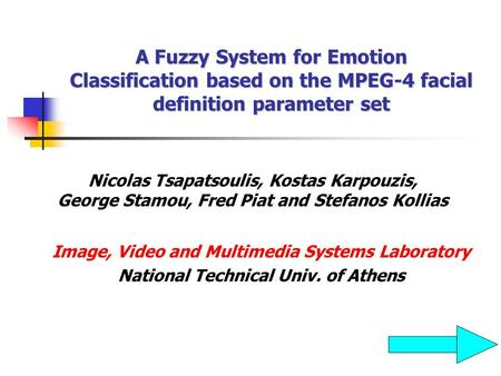 A Fuzzy System for Emotion Classification based on the MPEG-4 facial definition parameter set Nicolas Tsapatsoulis, Kostas Karpouzis, George Stamou, Fred.