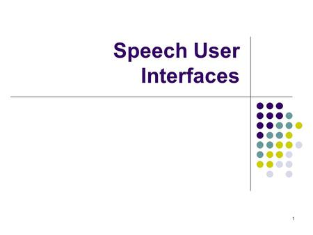 1 Speech User Interfaces 2 Outline Motivation for speech UIs Speech recognition UI problems with speech UIs SpeechActs: Guidelines for speech UIs Speech.