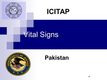 1 Vital Signs Pakistan ICITAP. 2 Learning Objectives Understand what Vital Signs are Learn the correct way to take and monitor Vital Signs Learn what.