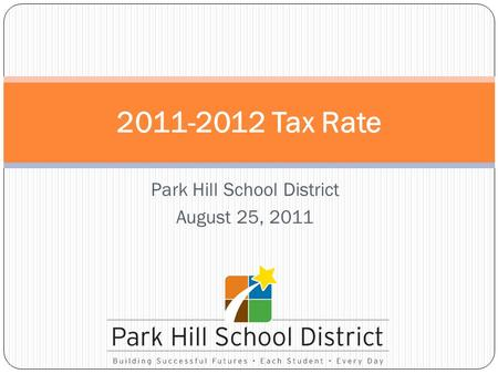 Park Hill School District August 25, 2011 2011-2012 Tax Rate.
