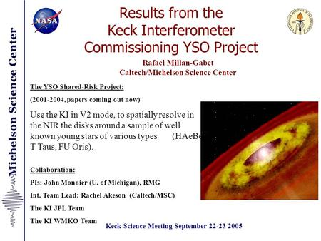 Results from the Keck Interferometer Commissioning YSO Project Rafael Millan-Gabet Caltech/Michelson Science Center Collaboration: PIs: John Monnier (U.
