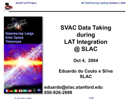 GLAST LAT Project SE Test Planning meeting October 4, 2004 E. do Couto e Silva 1/13 SVAC Data Taking during LAT SLAC Oct 4, 2004 Eduardo.