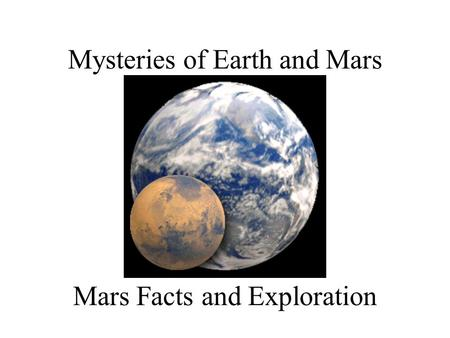 Mysteries of Earth and Mars Mars Facts and Exploration.