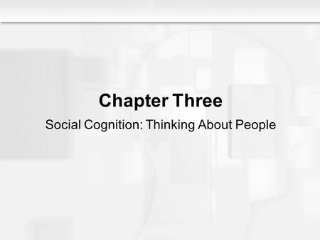Social Psychology Alive, Breckler/Olson/Wiggins Chapter 3 Chapter Three Social Cognition: Thinking About People.