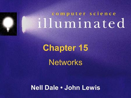 Chapter 15 Networks Nell Dale John Lewis. 15-2 Chapter Goals Describe the core issues related to computer networks List various types of networks and.