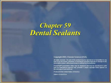 Chapter 59 Dental Sealants Copyright 2003, Elsevier Science (USA). All rights reserved. No part of this product may be reproduced or transmitted in any.