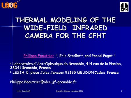 19–24 June 2005Scientific detector workshop 20051 THERMAL MODELING OF THE WIDE-FIELD INFRARED CAMERA FOR THE CFHT Philippe Feautrier a, Eric Stadler a,