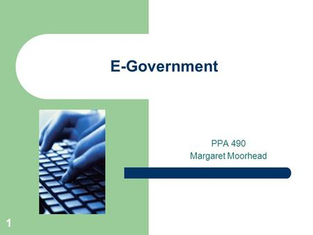 1 E-Government PPA 490 Margaret Moorhead. 2 Introduction E-government – to deliver public services in a more convenient, customer oriented, cost effective,