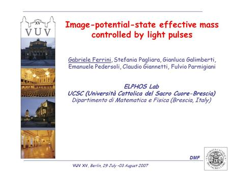 VUV XV, Berlin, 29 July -03 August 2007 Image-potential-state effective mass controlled by light pulses ELPHOS Lab UCSC (Università Cattolica del Sacro.