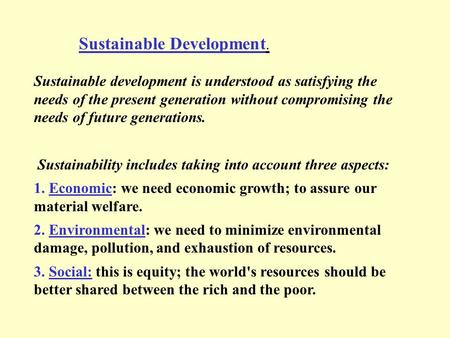 Sustainable Development. Sustainable development is understood as satisfying the needs of the present generation without compromising the needs of future.