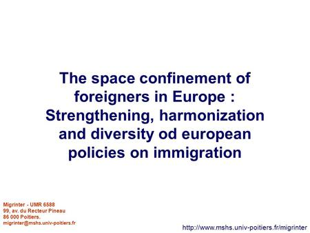 The space confinement of foreigners in Europe : Strengthening, harmonization and diversity od european policies on immigration