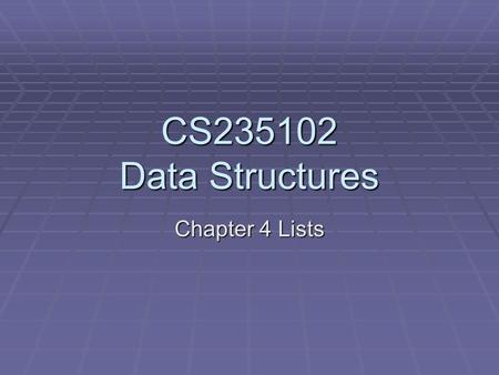 CS235102 Data Structures Chapter 4 Lists.  Pointers  Singly Linked Lists  Dynamically Linked Stacks and Queues  Polynomials  Chain  Circularly Linked.