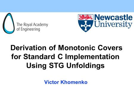 Derivation of Monotonic Covers for Standard C Implementation Using STG Unfoldings Victor Khomenko.