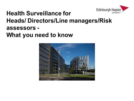 Health Surveillance for Heads/ Directors/Line managers/Risk assessors - What you need to know.