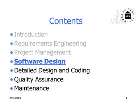 PVK-Ht051 Contents Introduction Requirements Engineering Project Management Software Design Detailed Design and Coding Quality Assurance Maintenance.