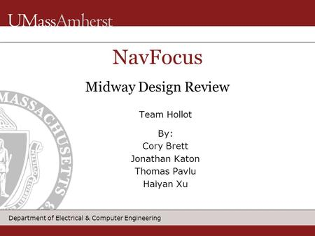 Department of Electrical & Computer Engineering Team Hollot By: Cory Brett Jonathan Katon Thomas Pavlu Haiyan Xu NavFocus Midway Design Review.